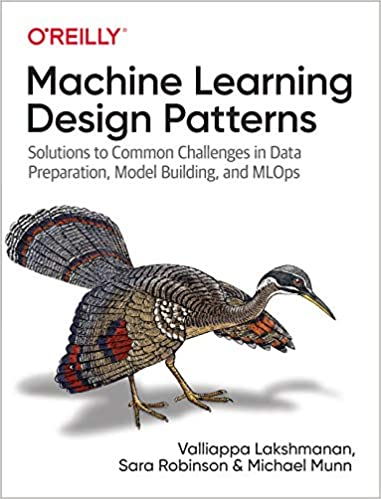 Machine Learning Design Patterns: Solutions to Common Challenges in Data Preparation, Model Building and MLOps (True PDF)-yangyanghub